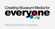 Creating Museum Media for Everyone